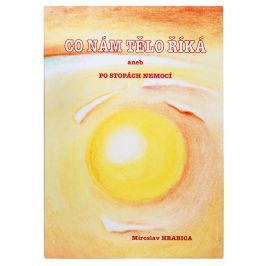 Knihy Co nám tělo říká aneb po stopách nemocí (Ing. Miroslav Hrabica)